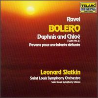 Ravel: Boléro; Daphnis & Chloé Suite No. 2; Pavane pour une infante défunte - Saint Louis Symphony Chorus (choir, chorus); Saint Louis Symphony Orchestra; Leonard Slatkin (conductor)