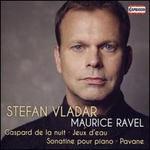 Ravel: Gaspard de la Nuit; Jeux d'eau; Sonatine pour piano; Pavane