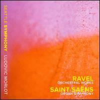 Ravel: Orchestral Works; Saint-Saëns: Organ Symphony - Joseph Adam (organ); Seattle Symphony Orchestra; Ludovic Morlot (conductor)