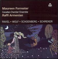 Ravel, Wolf, Schoenberg, Schreker - Canadian Chamber Ensemble; Maureen Forrester (mezzo-soprano); Raffi Armenian (conductor)