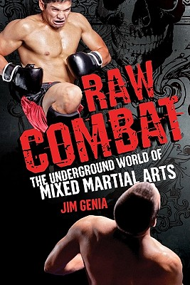 Raw Combat: The Underground World of Mixed Martial Arts - Genia, Jim