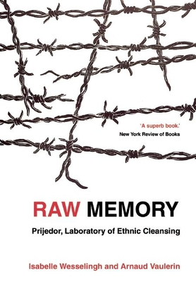 Raw Memory: Prijedor: An 'Ethnic Cleansing Laboratory' - Wesselingh, Isabelle