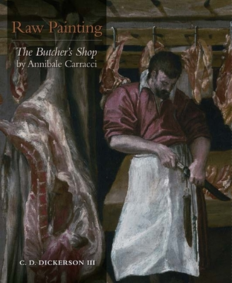 "Raw Painting: ""The Butcher's Shop"" by Annibale Carracci - Dickerson, C D, III"