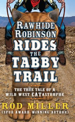 Rawhide Robinson Rides the Tabby Trail - Miller, Rod