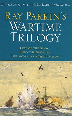 Ray Parkin's Wartime Trilogy: Out of the Smoke/Into the Smother/The Sword and the Blossom - Parkin, Ray