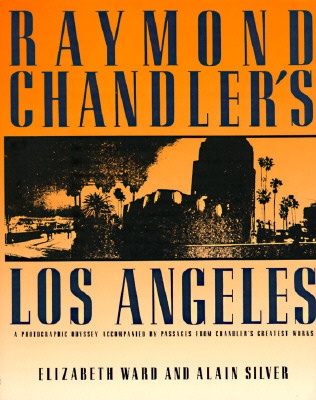 Raymond Chandler's Los Angeles - Ward, Elizabeth, and Silver, A, and Silver, Alain