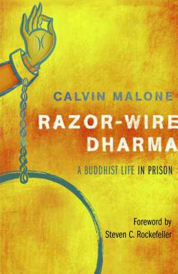 Razor-Wire Dharma: A Buddhist Life in Prison - Malone, Calvin, and Rockefeller, Steven C (Foreword by), and Graef, Sunyana (Editor)