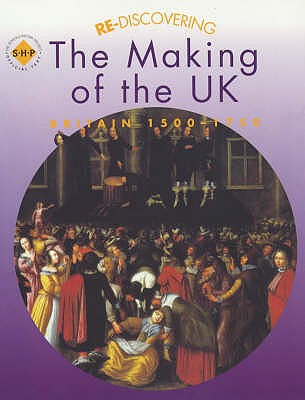 Re-discovering the Making of the UK: Britain 1500-1750 - Lomas, Tim, and Shephard, Colin, and Fiehn, Terry (Editor)