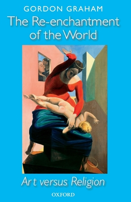Re-Enchantment of the World: Art Versus Religion - Graham, Gordon