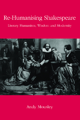 Re-Humanising Shakespeare - Tallis, Raymond, Professor