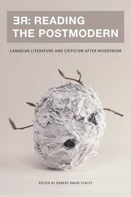 RE: Reading the Postmodern: Canadian Literature and Criticism After Modernism - Stacey, Robert David (Editor)
