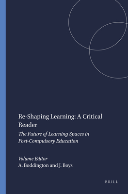 Re-Shaping Learning: A Critical Reader - The Future of Learning Spaces in Post-Compulsory Education - Boddington, Anne (Editor)