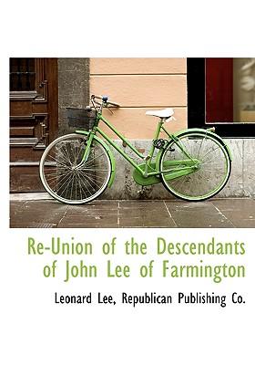Re-Union of the Descendants of John Lee of Farmington - Lee, Leonard, and Republican Publishing Co, Publishing Co (Creator)