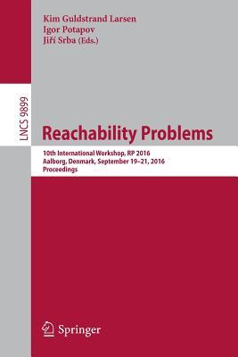 Reachability Problems: 10th International Workshop, Rp 2016, Aalborg, Denmark, September 19-21, 2016, Proceedings - Larsen, Kim Guldstrand (Editor), and Potapov, Igor (Editor), and Srba, JiYi (Editor)