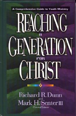 Reaching a Generation for Christ: A Comprehensive Guide to Youth Ministry - Dunn, Richard R (Editor), and Senter III, Mark H (Editor), and Alvarado, Marta Elena (Contributions by)