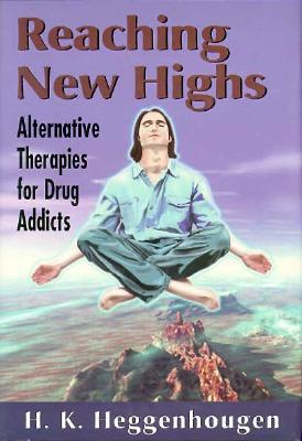 Reaching New Highs: Alternative Therapies for Drug Addicts - Heggenhougen, Kristian