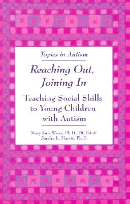 Reaching Out, Joining in: Teaching Social Skills to Young Children with Autism - Weiss, Mary Jane, Ph.D., and Harris, Sandra L, PH.D., and Gill-Weiss, Mary Jane