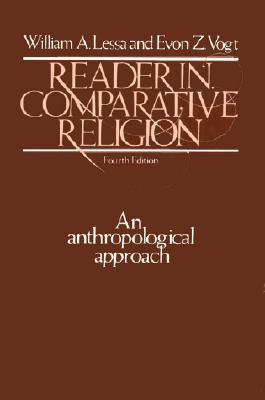 Reader in Comparative Religion: An Anthropological Approach - Lessa, William Armand, and Vogt, Evon Z