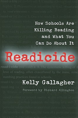 Readicide: How Schools Are Killing Reading and What You Can Do about It - Gallagher, Kelly