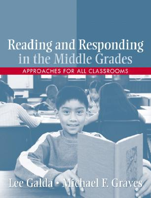 Reading and Responding in the Middle Grades: Approaches for All Classrooms - Galda, Lee, PhD, and Graves, Michael F, PhD
