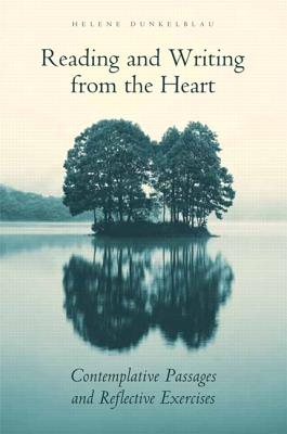 Reading and Writing from the Heart: Contemplative Passages and Reflective Exercises - Dunkelblau, Helen