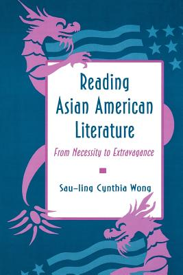 Reading Asian American Literature: From Necessity to Extravagance - Wong, Sau-Ling Cynthia