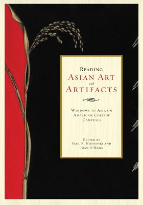 Reading Asian Art and Artifacts: Windows to Asia on American College Campuses - Nietupski, Paul K, and Mickel, Stanley L (Contributions by), and Milford-Lutzker, Mary-Ann (Contributions by)