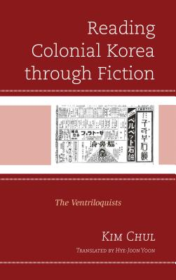 Reading Colonial Korea through Fiction: The Ventriloquists - Chul, Kim