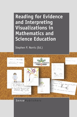 Reading for Evidence and Interpreting Visualizations in Mathematics and Science Education - Norris, Stephen P. (Volume editor)