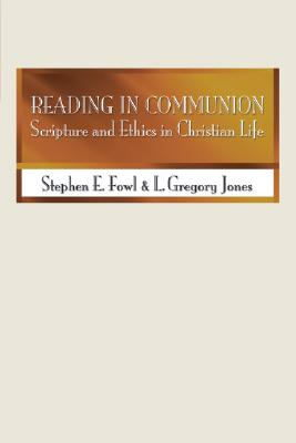 Reading in Communion: Scripture and Ethics in Christian Life - Fowl, Stephen E, and Jones, L Gregory
