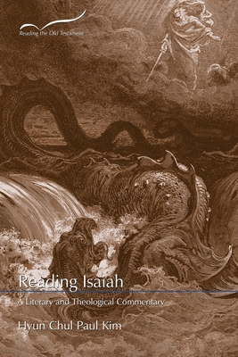 Reading Isaiah: A Literary and Theological Commentary - Kim, Hyun Chul Paul