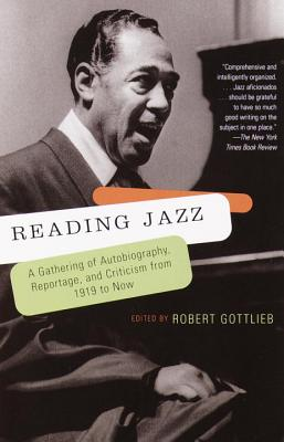 Reading Jazz: A Gathering of Autobiography, Reportage, and Criticism from 1919 to Now - Gottlieb, Robert, Mr. (Editor)