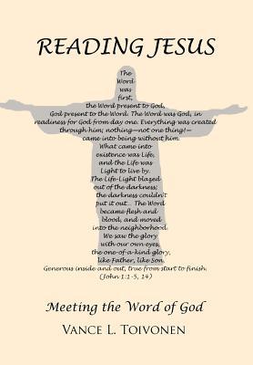 Reading Jesus: Meeting the Word of God - Toivonen, Vance L