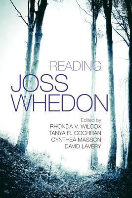 Reading Joss Whedon - Wilcox, Rhonda V (Editor), and Cochran, Tanya R (Editor), and Masson, Cynthea (Editor)
