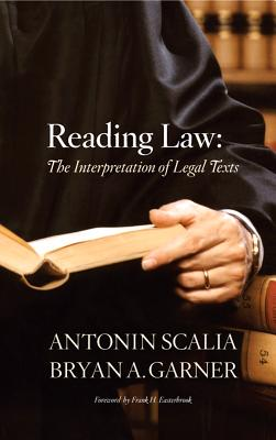 Reading Law: The Interpretation of Legal Texts - Scalia, Antonin, and Garner, Bryan A, President