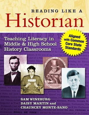 Reading Like a Historian: Teaching Literacy in Middle and High School History Classrooms - Wineburg, Samuel S, and Martin, Daisy, and Monte-Sano, Chauncey
