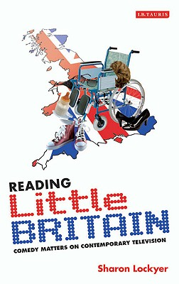 Reading Little Britain: Comedy Matters on Contemporary Television - Lockyer, Sharon (Editor)
