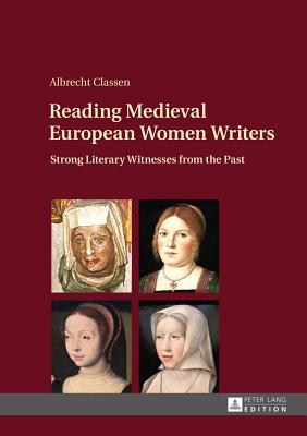 Reading Medieval European Women Writers; Strong Literary Witnesses from the Past - Classen, Albrecht