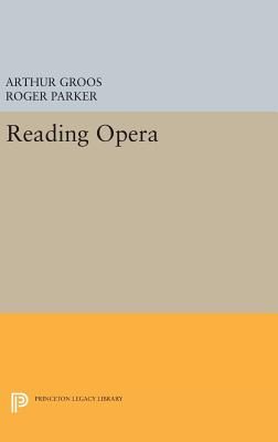 Reading Opera - Groos, Arthur (Editor), and Parker, Roger (Editor)