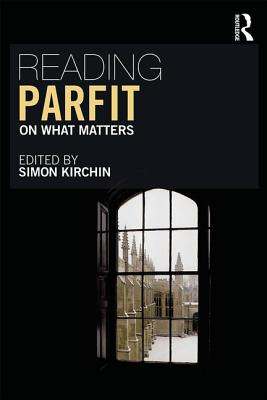 Reading Parfit: On What Matters - Kirchin, Simon (Editor)