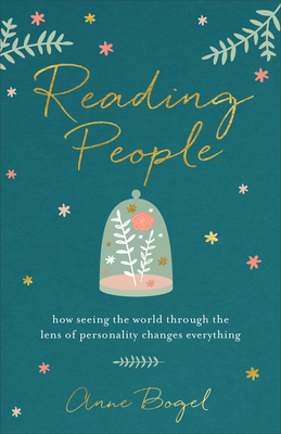 Reading People: How Seeing the World Through the Lens of Personality Changes Everything - Bogel, Anne