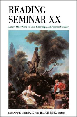 Reading Seminar XX: Lacan's Major Work on Love, Knowledge, and Feminine Sexuality - Barnard, Suzanne