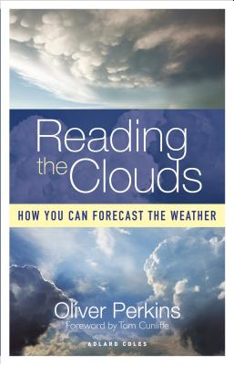 Reading the Clouds: How You Can Forecast the Weather - Perkins, Oliver, and Cunliffe, Tom (Foreword by), and Wells, Duncan (Foreword by)