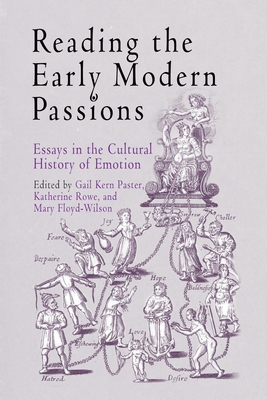 Reading the Early Modern Passions: Essays in the Cultural History of Emotion - Paster, Gail Kern (Editor), and Rowe, Katherine (Editor), and Floyd-Wilson, Mary, Dr. (Editor)