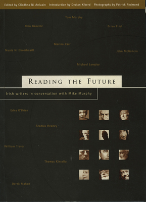 Reading the Future: Irish Writers in Conversation with Mike Murphy - Ni Anluain, Cliodhna (Editor), and Kiberd, Declan (Introduction by)
