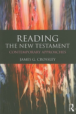 Reading the New Testament: Contemporary Approaches - Crossley, James G