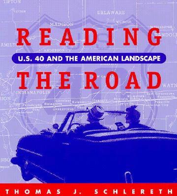 Reading the Road: U.S. 40 American Landscape - Schlereth, Thomas J