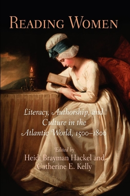 Reading Women: Literacy, Authorship, and Culture in the Atlantic World, 1500-1800 - Brayman Hackel, Heidi (Editor)