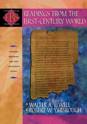Readings from the First-Century World: Primary Sources for New Testament Study - Elwell, Walter A, Ph.D. (Editor)