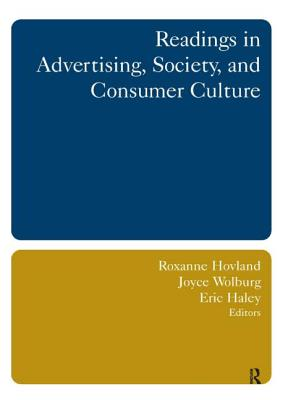 Readings in Advertising, Society, and Consumer Culture - Hovland, Roxanne (Editor), and Wolburg, Joyce (Editor), and Haley, Eric, Dr. (Editor)